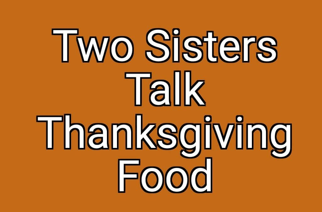 EP017 Two Sisters Talk Thanksgiving Food